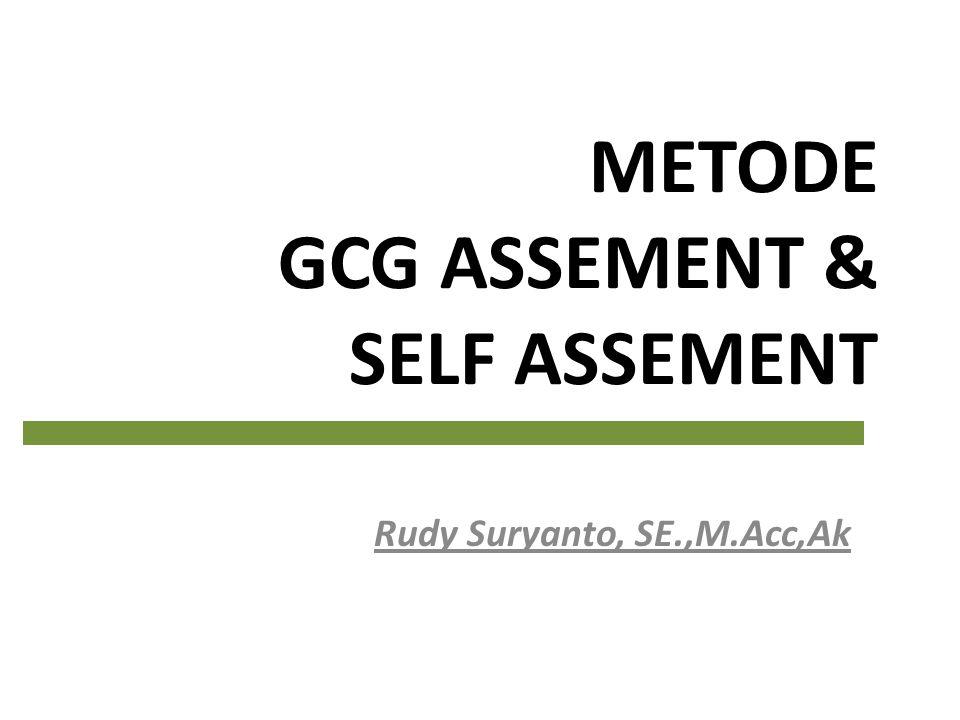 METODE GCG ASSEMENT & SELF ASSEMENT Rudy Suryanto, SE.,M.Acc,Ak