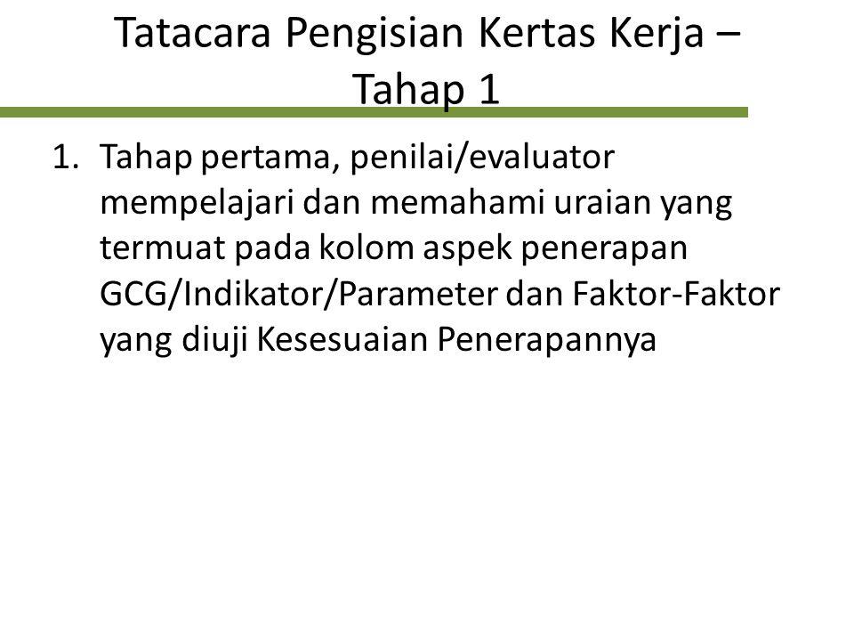 Tatacara Pengisian Kertas Kerja – Tahap 1 1.Tahap pertama, penilai/evaluator mempelajari dan memahami uraian yang termuat pada kolom aspek penerapan G