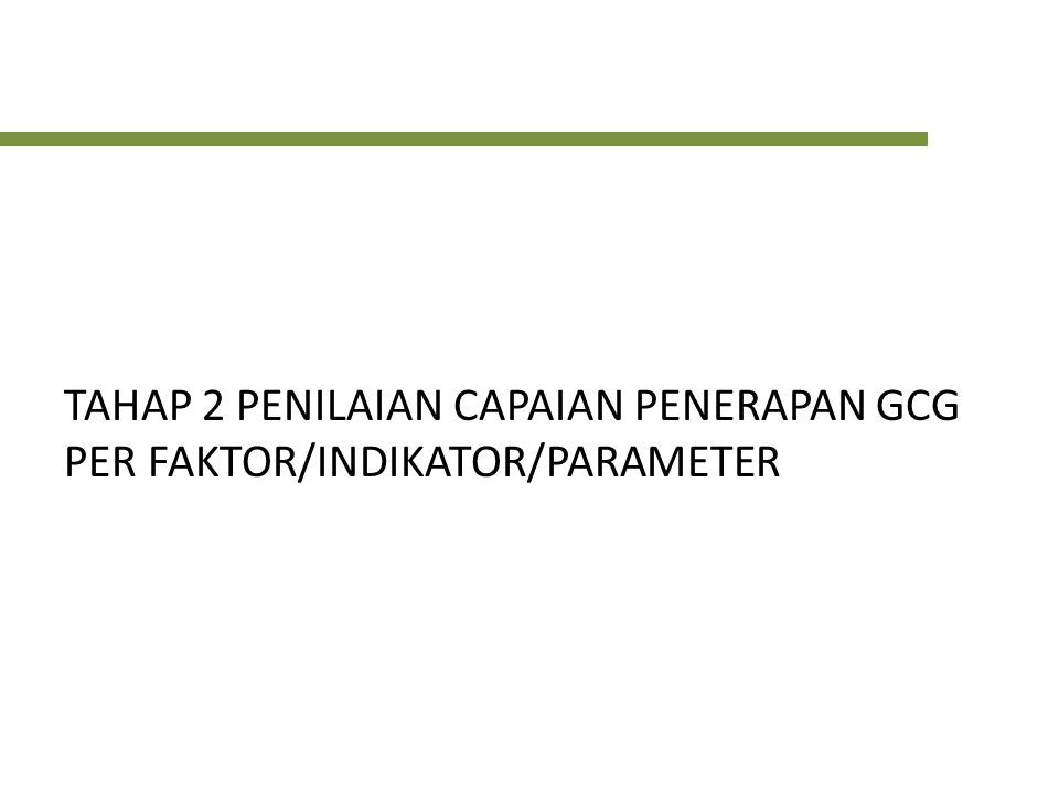 TAHAP 2 PENILAIAN CAPAIAN PENERAPAN GCG PER FAKTOR/INDIKATOR/PARAMETER