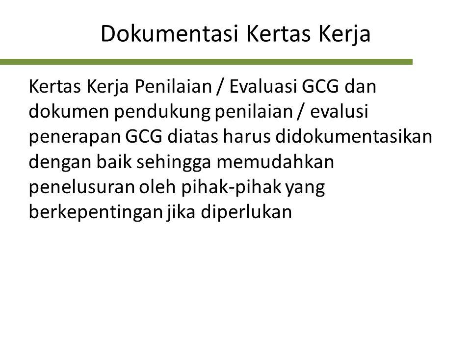 Dokumentasi Kertas Kerja Kertas Kerja Penilaian / Evaluasi GCG dan dokumen pendukung penilaian / evalusi penerapan GCG diatas harus didokumentasikan d
