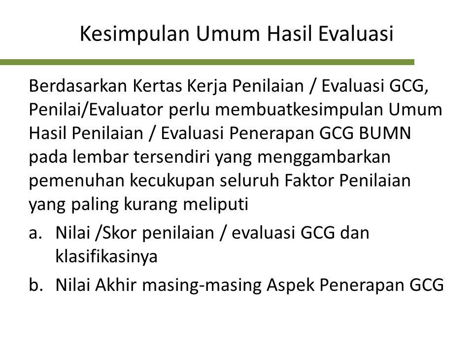 Kesimpulan Umum Hasil Evaluasi Berdasarkan Kertas Kerja Penilaian / Evaluasi GCG, Penilai/Evaluator perlu membuatkesimpulan Umum Hasil Penilaian / Eva
