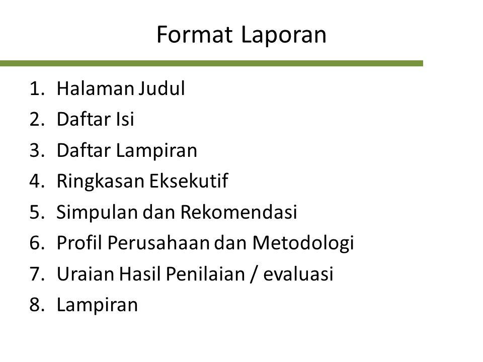 Format Laporan 1.Halaman Judul 2.Daftar Isi 3.Daftar Lampiran 4.Ringkasan Eksekutif 5.Simpulan dan Rekomendasi 6.Profil Perusahaan dan Metodologi 7.Ur
