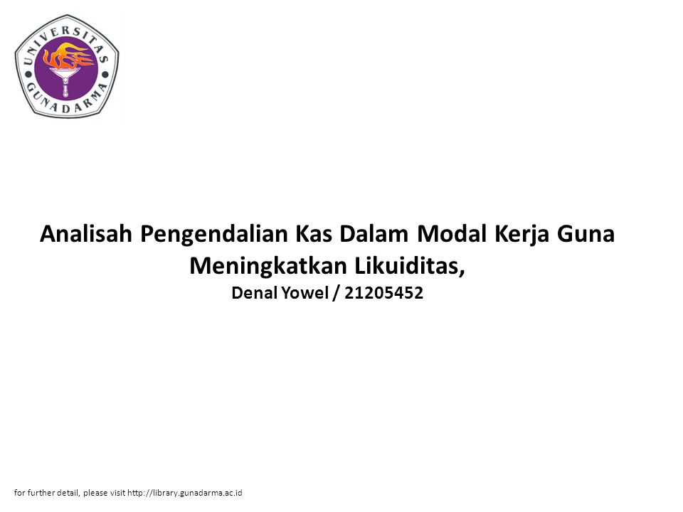 Analisah Pengendalian Kas Dalam Modal Kerja Guna Meningkatkan Likuiditas, Denal Yowel / 21205452 for further detail, please visit http://library.gunad