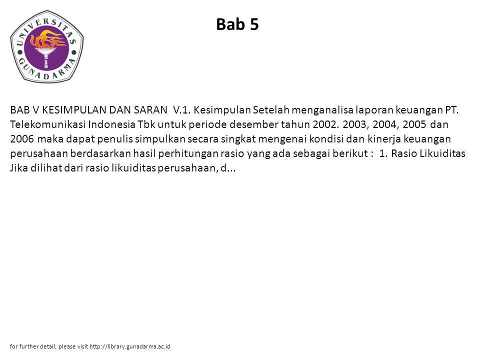 Bab 5 BAB V KESIMPULAN DAN SARAN V.1. Kesimpulan Setelah menganalisa laporan keuangan PT. Telekomunikasi Indonesia Tbk untuk periode desember tahun 20