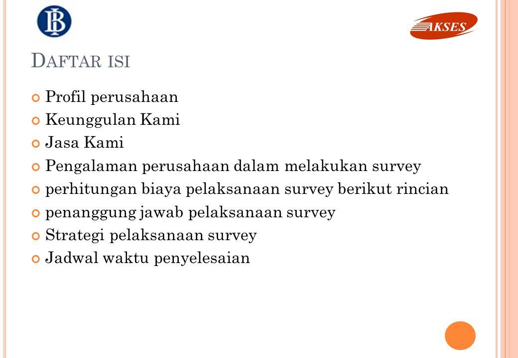 P ROFIL P ERUSAHAAN Dengan pengalaman kerja dan berinteraksi dengan dunia riset, survei dan polling sejak tahun 1997, AKSES Research Indonesia menegaskan tekadnya untuk terus menjadi lembaga survei yang memberikan layanan terbaik dalam bidang research, survey, training dan advisory.