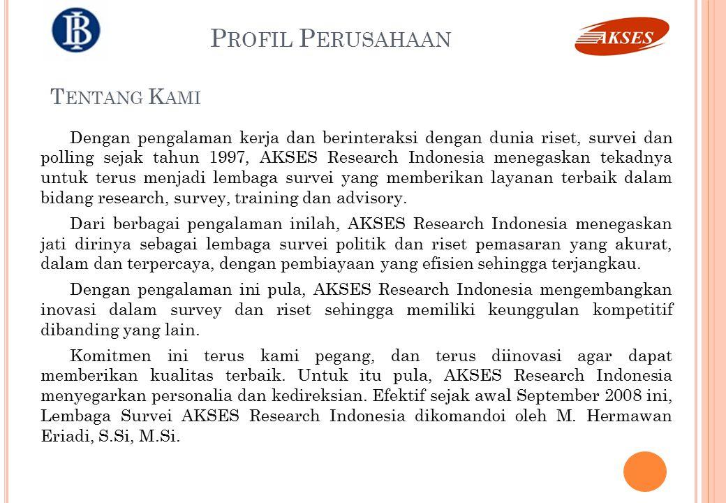 P ROFIL P ERUSAHAAN Dengan pengalaman kerja dan berinteraksi dengan dunia riset, survei dan polling sejak tahun 1997, AKSES Research Indonesia menegas