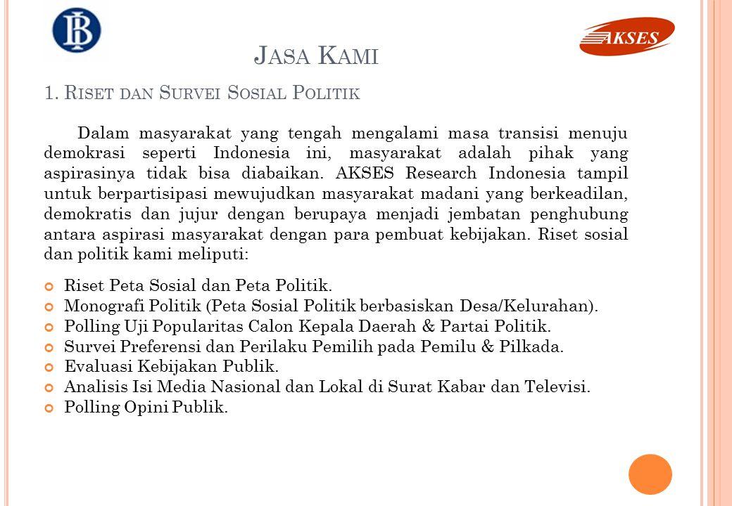 1. R ISET DAN S URVEI S OSIAL P OLITIK Dalam masyarakat yang tengah mengalami masa transisi menuju demokrasi seperti Indonesia ini, masyarakat adalah