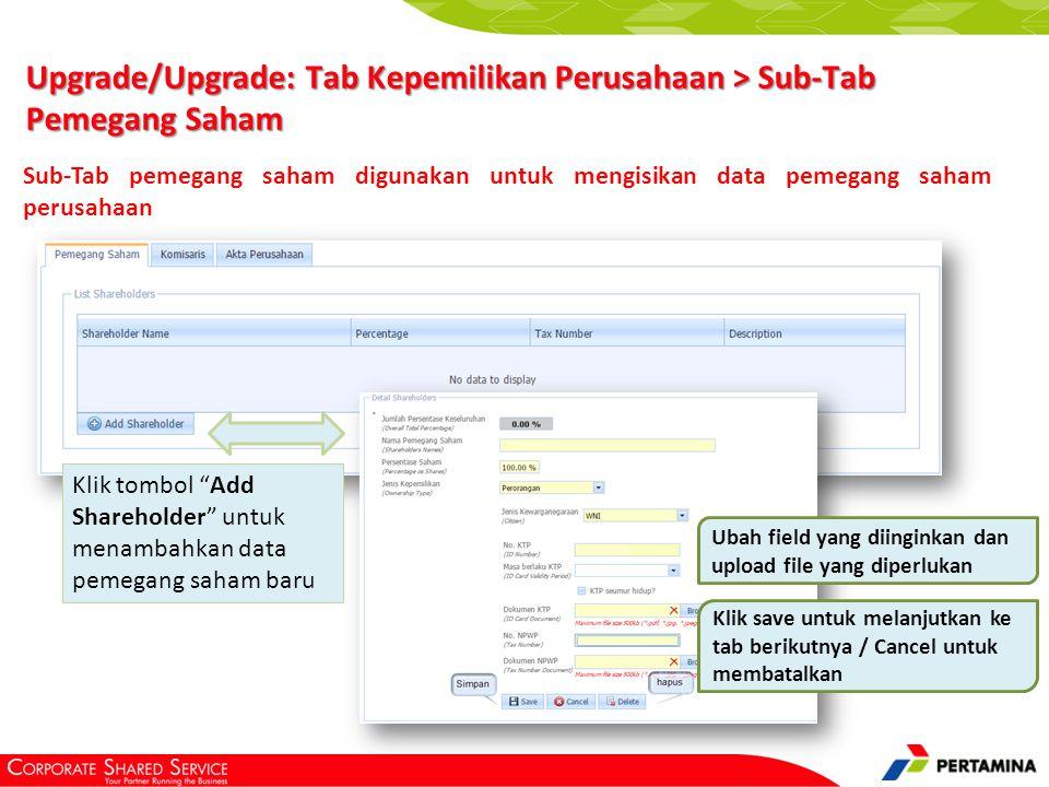 "Upgrade/Upgrade: Tab Kepemilikan Perusahaan > Sub-Tab Pemegang Saham Klik tombol ""Add Shareholder"" untuk menambahkan data pemegang saham baru Sub-Tab"