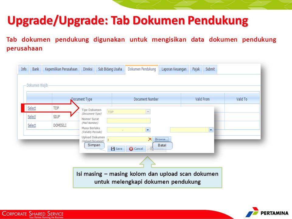 Isi masing – masing kolom dan upload scan dokumen untuk melengkapi dokumen pendukung Upgrade/Upgrade: Tab Dokumen Pendukung Tab dokumen pendukung digu