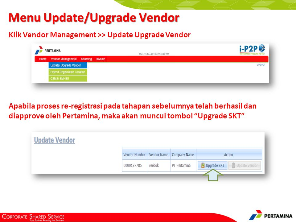 Klik Vendor Management >> Update Upgrade Vendor Menu Update/Upgrade Vendor Apabila proses re-registrasi pada tahapan sebelumnya telah berhasil dan diapprove oleh Pertamina, maka akan muncul tombol Upgrade SKT