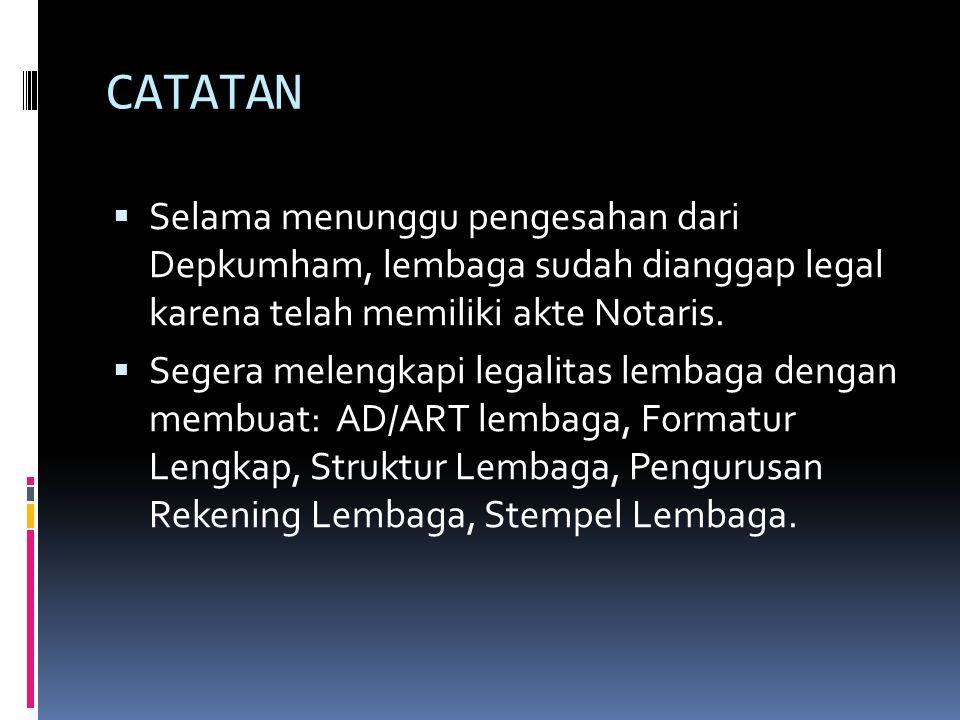 CATATAN  Selama menunggu pengesahan dari Depkumham, lembaga sudah dianggap legal karena telah memiliki akte Notaris.