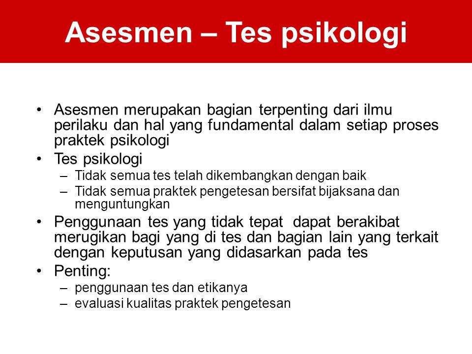 Asesmen – Tes psikologi Asesmen merupakan bagian terpenting dari ilmu perilaku dan hal yang fundamental dalam setiap proses praktek psikologi Tes psik