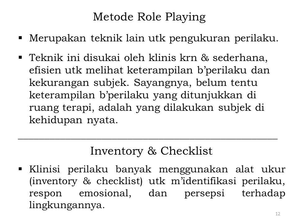Metode Role Playing  Merupakan teknik lain utk pengukuran perilaku.  Teknik ini disukai oleh klinis krn & sederhana, efisien utk melihat keterampila