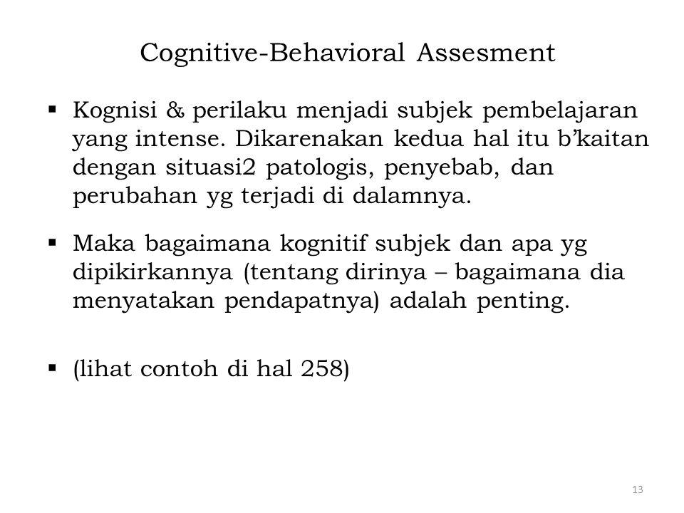 Cognitive-Behavioral Assesment  Kognisi & perilaku menjadi subjek pembelajaran yang intense. Dikarenakan kedua hal itu b'kaitan dengan situasi2 patol