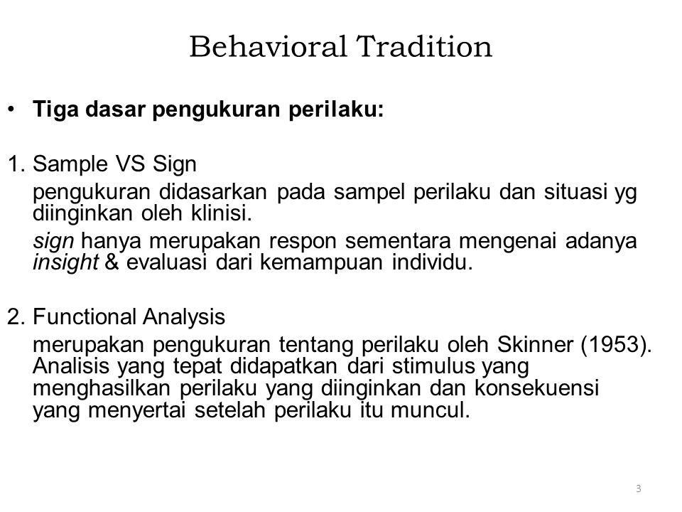 Behavioral Tradition Tiga dasar pengukuran perilaku: 1.Sample VS Sign pengukuran didasarkan pada sampel perilaku dan situasi yg diinginkan oleh klinis
