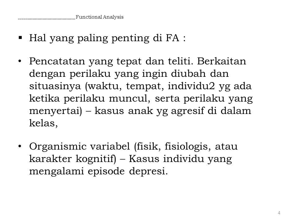 __________________________________ Functional Analysis  Hal yang paling penting di FA : Pencatatan yang tepat dan teliti. Berkaitan dengan perilaku y