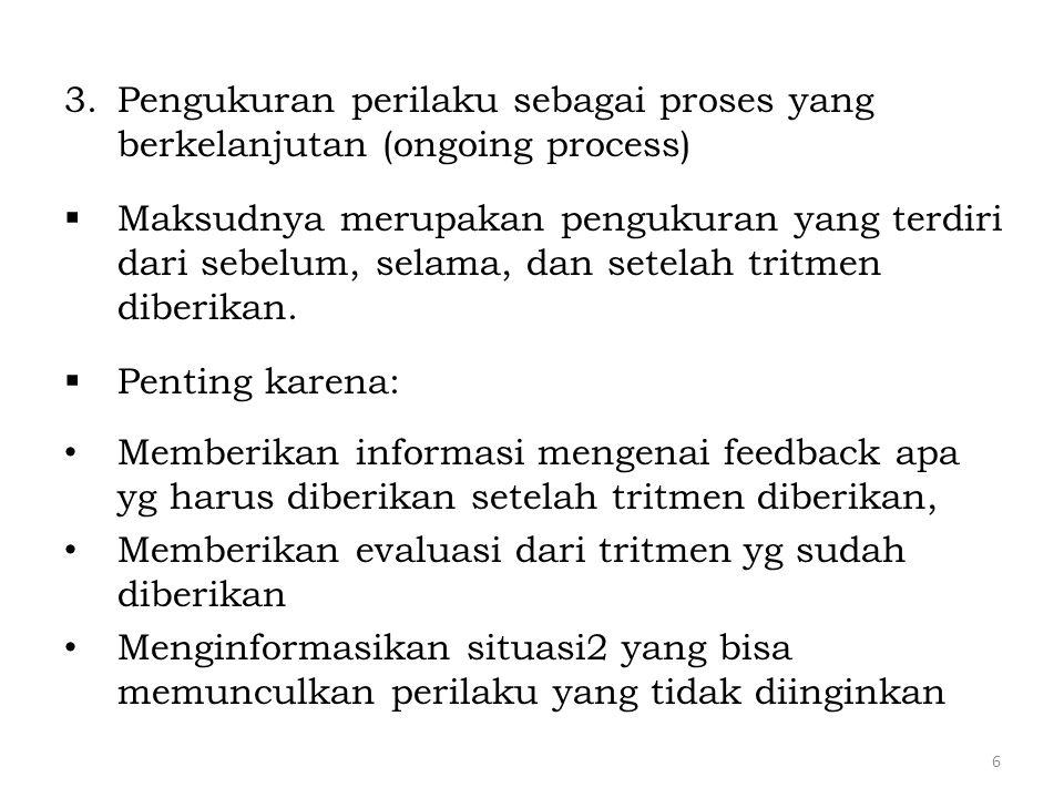 3.Pengukuran perilaku sebagai proses yang berkelanjutan (ongoing process)  Maksudnya merupakan pengukuran yang terdiri dari sebelum, selama, dan sete