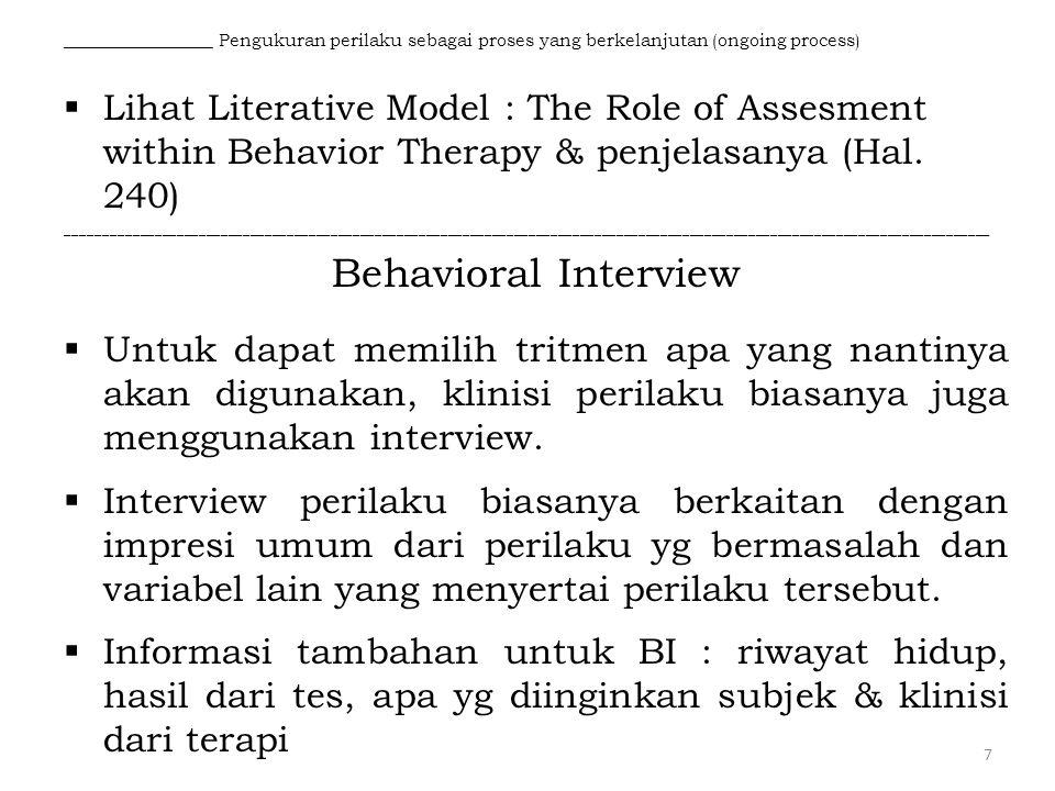 _________________ Pengukuran perilaku sebagai proses yang berkelanjutan (ongoing process)  Lihat Literative Model : The Role of Assesment within Beha