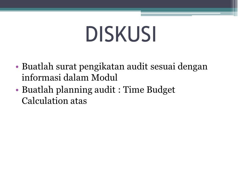 DISKUSI Buatlah surat pengikatan audit sesuai dengan informasi dalam Modul Buatlah planning audit : Time Budget Calculation atas