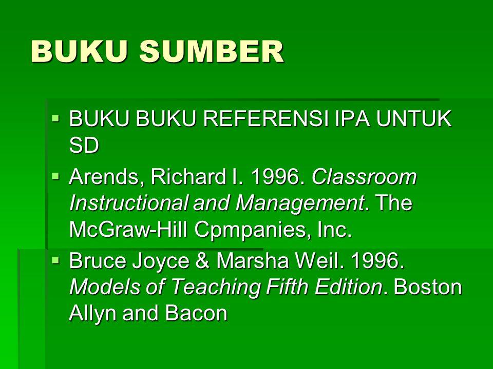 BUKU SUMBER  BUKU BUKU REFERENSI IPA UNTUK SD  Arends, Richard I. 1996. Classroom Instructional and Management. The McGraw-Hill Cpmpanies, Inc.  Br