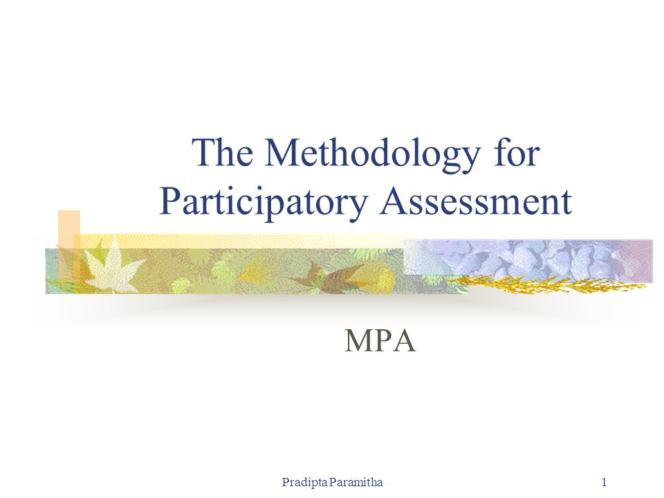 Pradipta Paramitha1 The Methodology for Participatory Assessment MPA