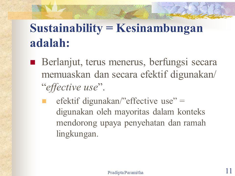 Pradipta Paramitha 11 Sustainability = Kesinambungan adalah: Berlanjut, terus menerus, berfungsi secara memuaskan dan secara efektif digunakan/ effective use .