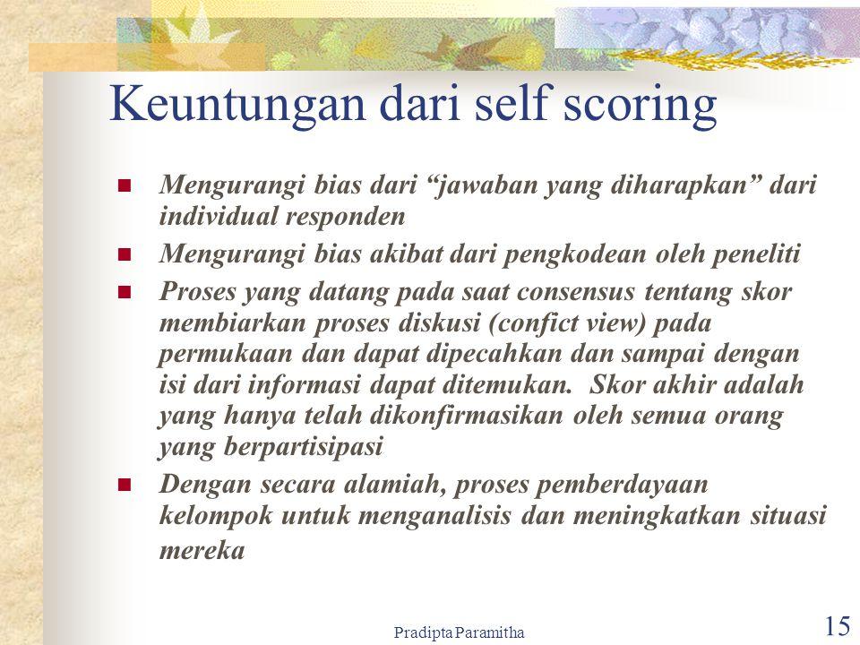 """Pradipta Paramitha 15 Keuntungan dari self scoring Mengurangi bias dari """"jawaban yang diharapkan"""" dari individual responden Mengurangi bias akibat dar"""