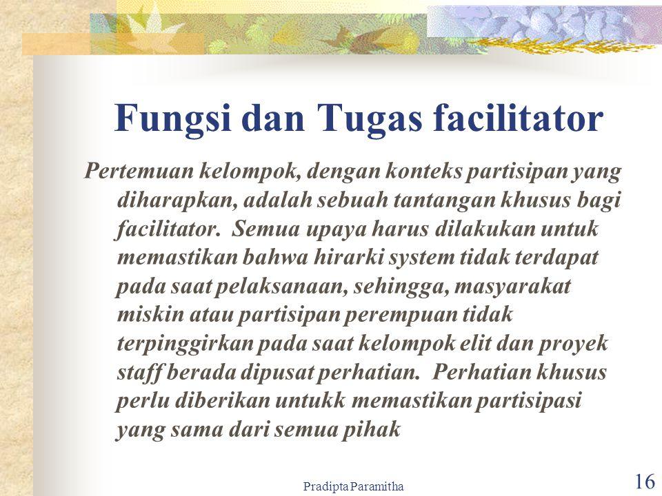 Pradipta Paramitha 16 Fungsi dan Tugas facilitator Pertemuan kelompok, dengan konteks partisipan yang diharapkan, adalah sebuah tantangan khusus bagi facilitator.