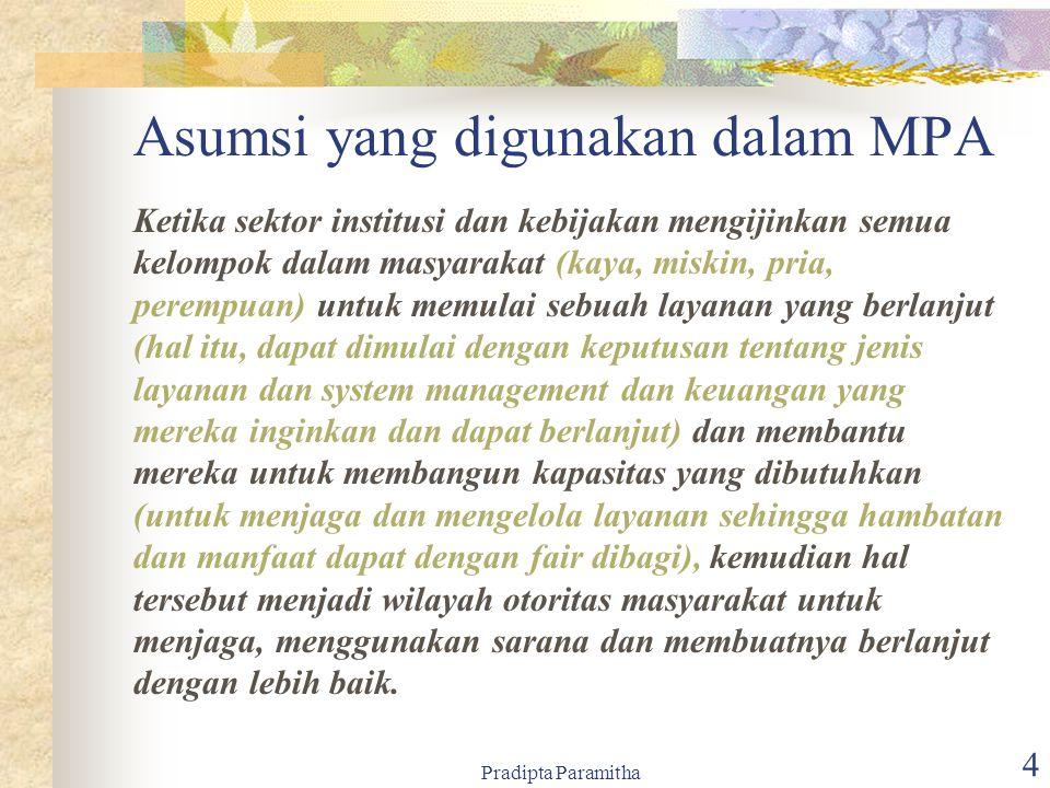 Pradipta Paramitha 4 Asumsi yang digunakan dalam MPA Ketika sektor institusi dan kebijakan mengijinkan semua kelompok dalam masyarakat (kaya, miskin,
