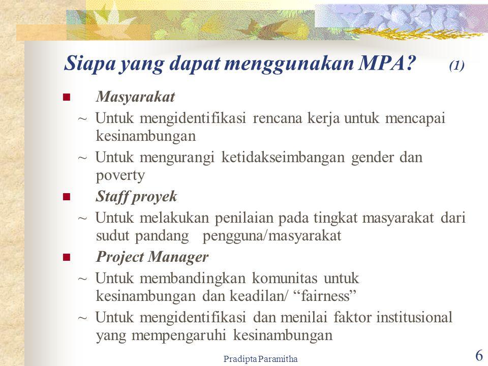 Pradipta Paramitha 6 Siapa yang dapat menggunakan MPA? (1) Masyarakat ~ Untuk mengidentifikasi rencana kerja untuk mencapai kesinambungan ~ Untuk meng