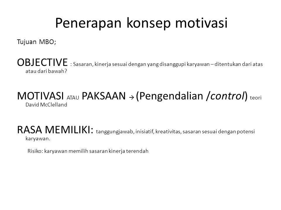 Penerapan konsep motivasi Tujuan MBO; OBJECTIVE : Sasaran, kinerja sesuai dengan yang disanggupi karyawan – ditentukan dari atas atau dari bawah? MOTI