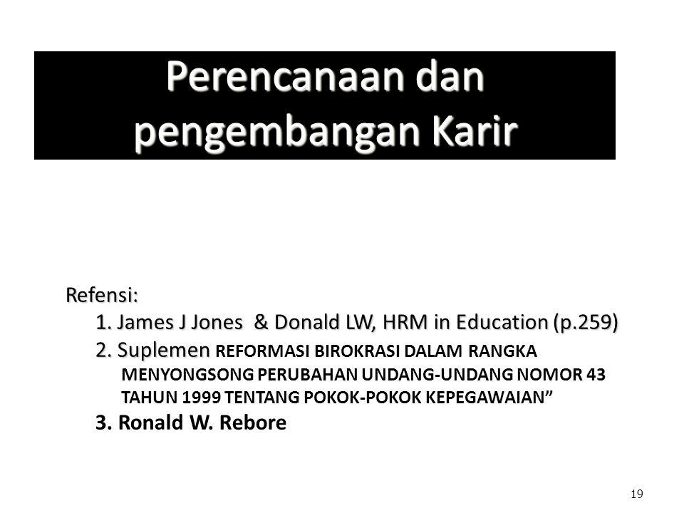 19 Perencanaan dan pengembangan Karir Refensi: 1. James J Jones & Donald LW, HRM in Education (p.259) 2. Suplemen Refensi: 1. James J Jones & Donald L