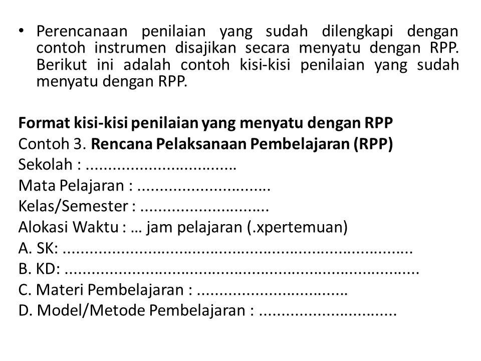 Perencanaan penilaian yang sudah dilengkapi dengan contoh instrumen disajikan secara menyatu dengan RPP. Berikut ini adalah contoh kisi-kisi penilaian