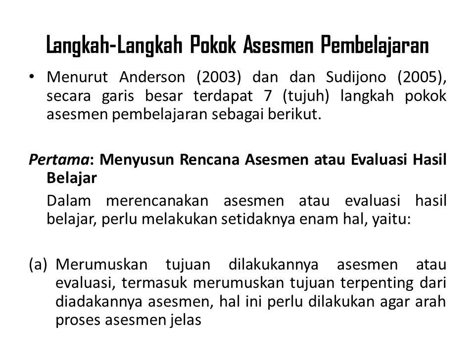 Langkah-Langkah Pokok Asesmen Pembelajaran Menurut Anderson (2003) dan dan Sudijono (2005), secara garis besar terdapat 7 (tujuh) langkah pokok asesmen pembelajaran sebagai berikut.