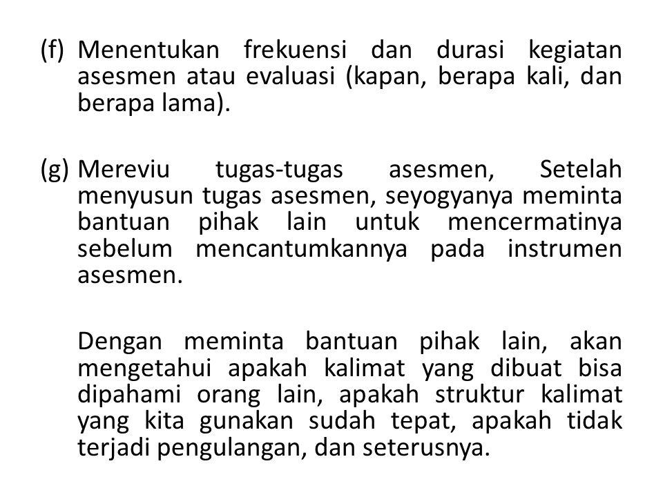 (f)Menentukan frekuensi dan durasi kegiatan asesmen atau evaluasi (kapan, berapa kali, dan berapa lama). (g)Mereviu tugas-tugas asesmen, Setelah menyu