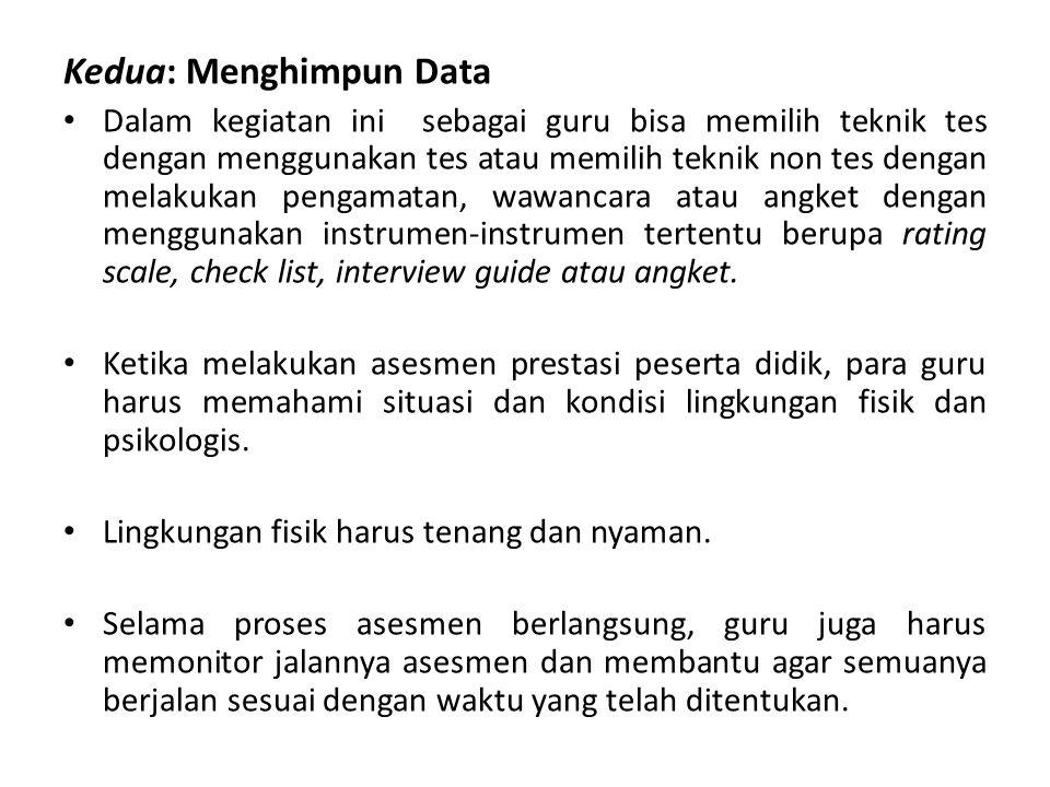 Kedua: Menghimpun Data Dalam kegiatan ini sebagai guru bisa memilih teknik tes dengan menggunakan tes atau memilih teknik non tes dengan melakukan pen