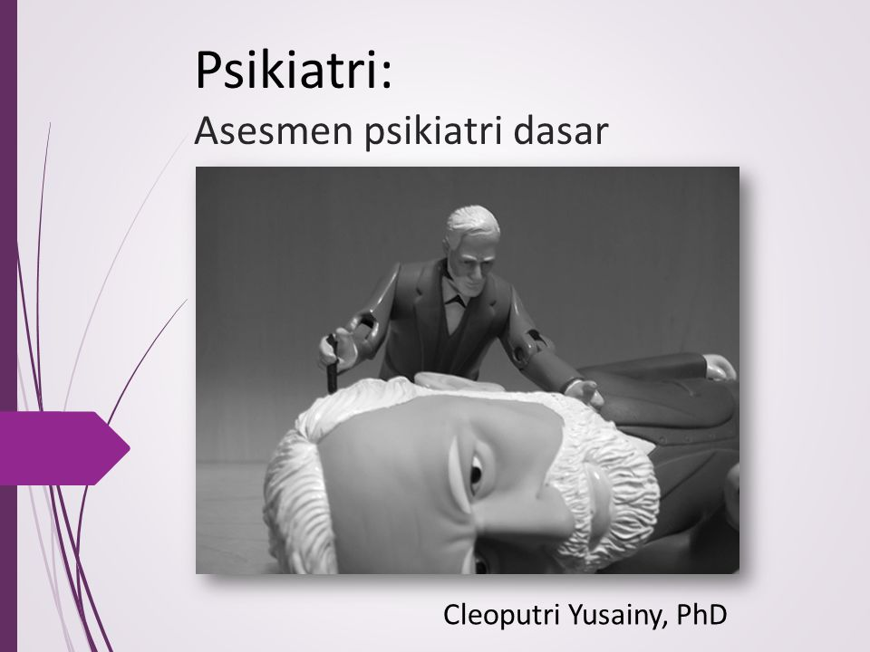 Psikiatri: Asesmen psikiatri dasar Cleoputri Yusainy, PhD