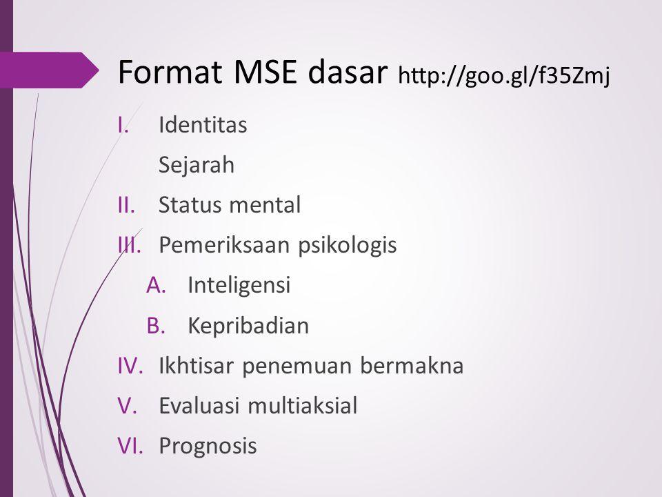 Format MSE dasar http://goo.gl/f35Zmj I.Identitas Sejarah II.Status mental III.Pemeriksaan psikologis A.Inteligensi B.Kepribadian IV.Ikhtisar penemuan