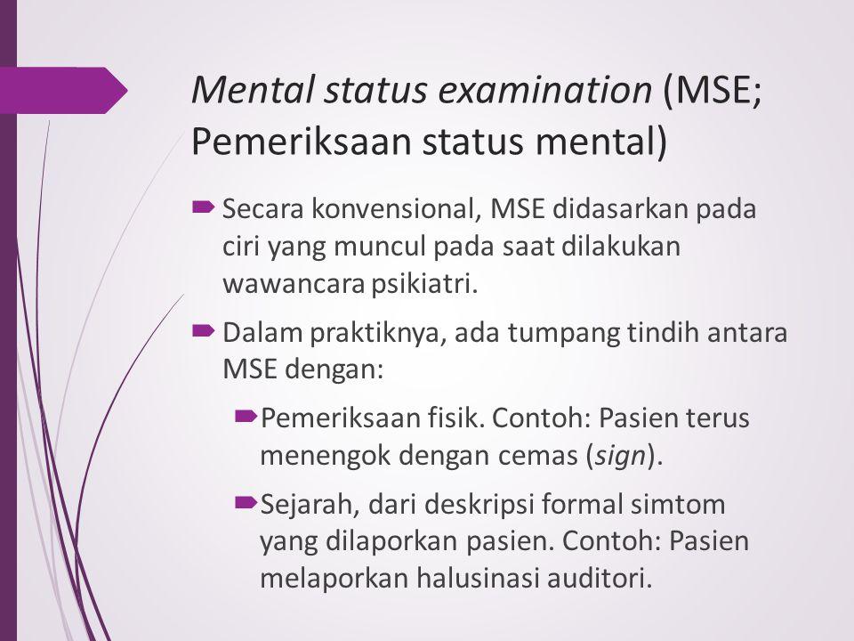 Mental status examination (MSE; Pemeriksaan status mental)  Secara konvensional, MSE didasarkan pada ciri yang muncul pada saat dilakukan wawancara p
