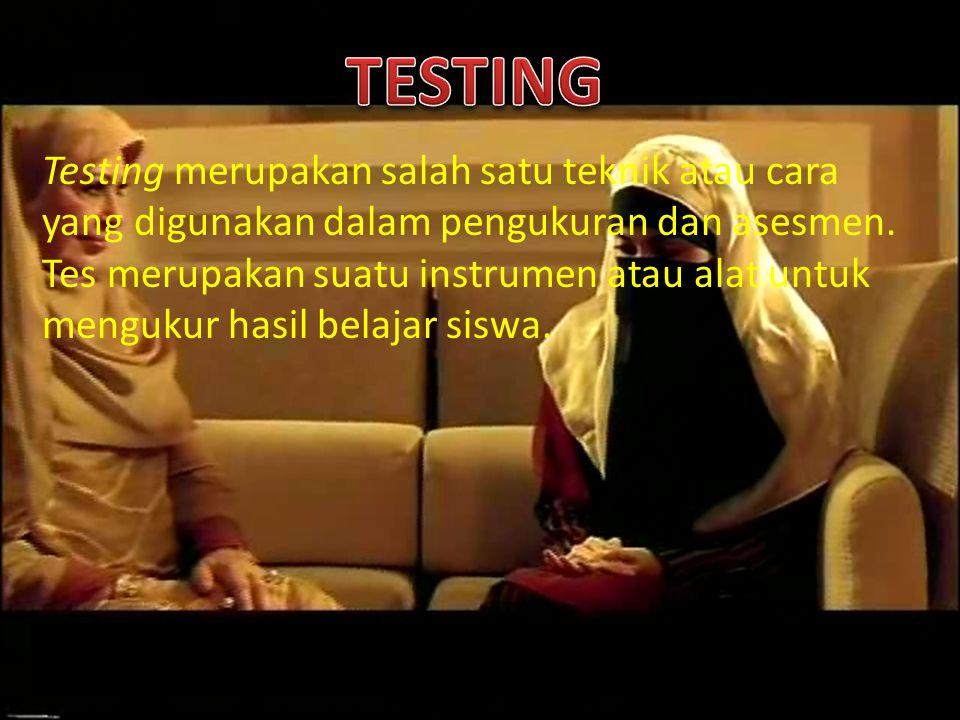 Testing merupakan salah satu teknik atau cara yang digunakan dalam pengukuran dan asesmen. Tes merupakan suatu instrumen atau alat untuk mengukur hasi