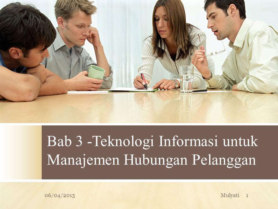 Bab 3 -Teknologi Informasi untuk Manajemen Hubungan Pelanggan 06/04/20151Mulyati