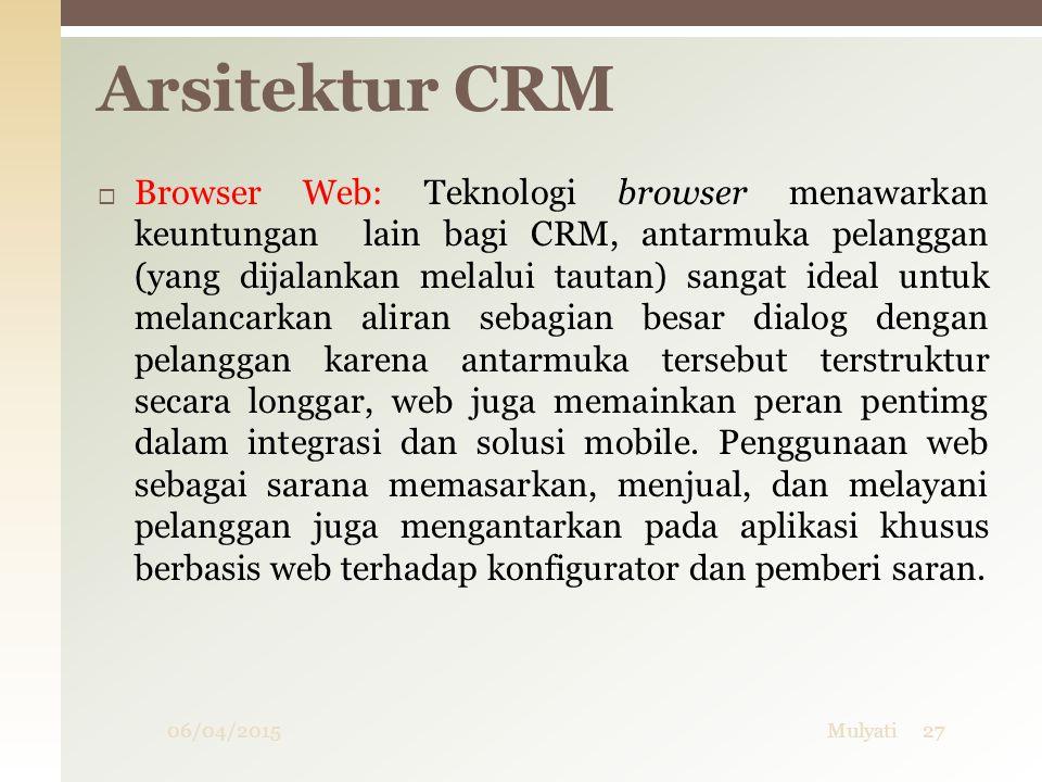 06/04/2015Mulyati27  Browser Web: Teknologi browser menawarkan keuntungan lain bagi CRM, antarmuka pelanggan (yang dijalankan melalui tautan) sangat
