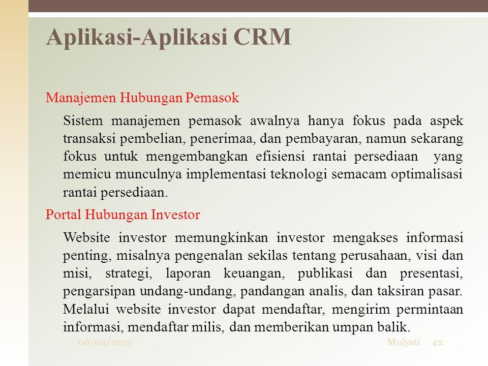 06/04/2015Mulyati42 Aplikasi-Aplikasi CRM Manajemen Hubungan Pemasok Sistem manajemen pemasok awalnya hanya fokus pada aspek transaksi pembelian, pene
