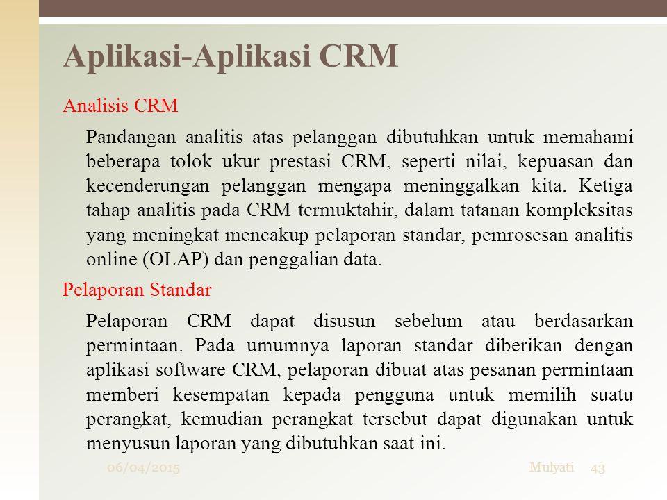 06/04/2015Mulyati43 Analisis CRM Pandangan analitis atas pelanggan dibutuhkan untuk memahami beberapa tolok ukur prestasi CRM, seperti nilai, kepuasan