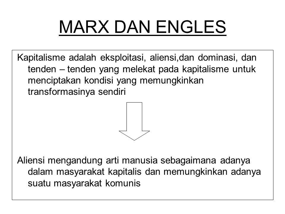 MARX DAN ENGLES Kapitalisme adalah eksploitasi, aliensi,dan dominasi, dan tenden – tenden yang melekat pada kapitalisme untuk menciptakan kondisi yang