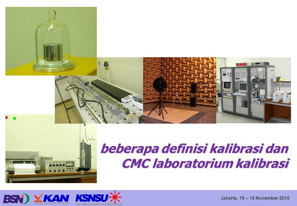 Jakarta, 15 – 16 November 2010 beberapa definisi kalibrasi dan CMC laboratorium kalibrasi