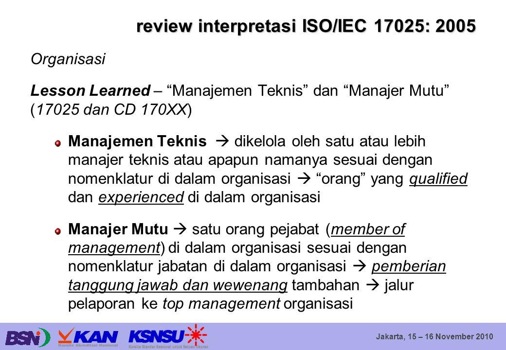 """Jakarta, 15 – 16 November 2010 review interpretasi ISO/IEC 17025: 2005 Organisasi Lesson Learned – """"Manajemen Teknis"""" dan """"Manajer Mutu"""" (17025 dan CD"""