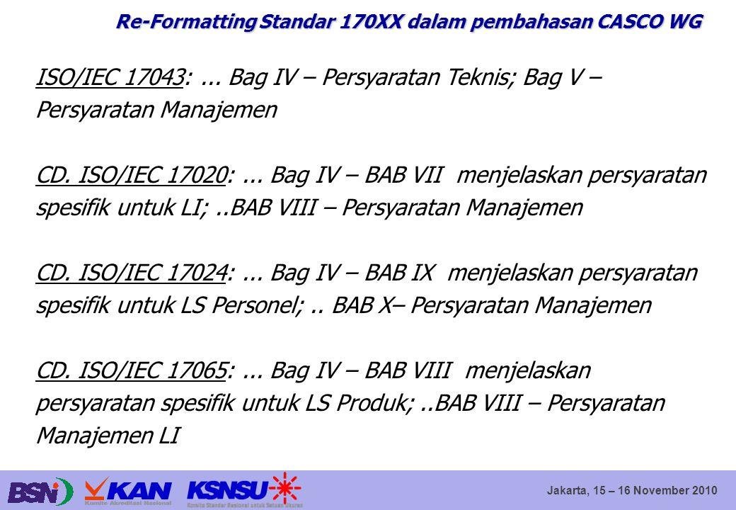Jakarta, 15 – 16 November 2010 Re-Formatting Standar 170XX dalam pembahasan CASCO WG ISO/IEC 17043:... Bag IV – Persyaratan Teknis; Bag V – Persyarata