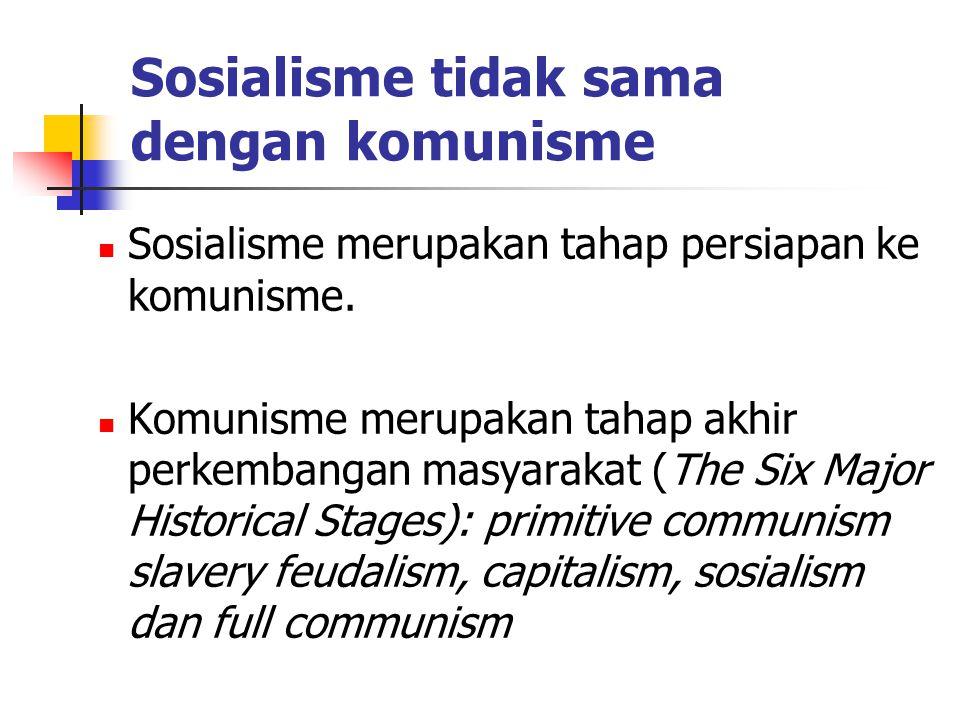 Sosialisme tidak sama dengan komunisme Sosialisme merupakan tahap persiapan ke komunisme. Komunisme merupakan tahap akhir perkembangan masyarakat (The