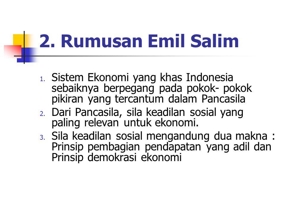 2. Rumusan Emil Salim 1. Sistem Ekonomi yang khas Indonesia sebaiknya berpegang pada pokok- pokok pikiran yang tercantum dalam Pancasila 2. Dari Panca